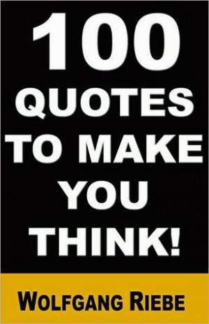 """Start by marking """"100 Quotes to Make You Think!"""" as Want to Read:"""