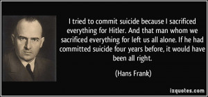 tried to commit suicide because I sacrificed everything for Hitler ...