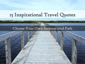 15 Travel Quotes - Inspirational Paths