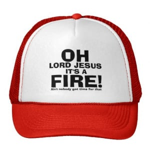 Funny Firefighter Quotes Funny fireman it's a fire!