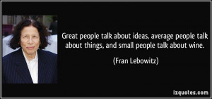 Great people talk about ideas, average people talk about things, and ...