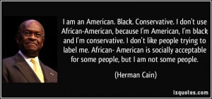 am an American. Black. Conservative. I don't use African-American ...
