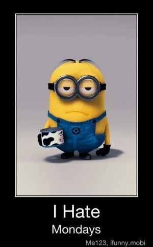 fact!: Minions, I Hate Mondays, Despicable, Quotes, Need Coffee ...