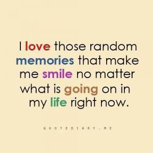 ... Make Me Smile: Quote About I Love Those Random Memories That Make Me