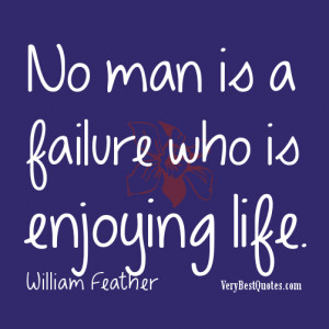 Enjoying life quotes - No man is a failure who is enjoying life.