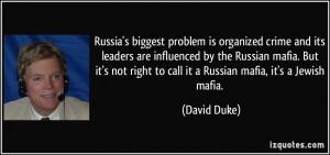 ... mafia. But it's not right to call it a Russian mafia, it's a Jewish