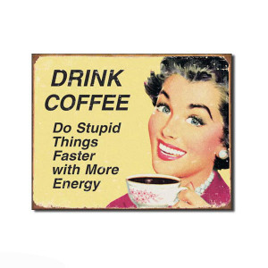 ... graphics and funny quote on this retro drink coffee funny sign
