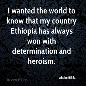 ... my country Ethiopia has always won with determination and heroism