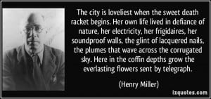 The city is loveliest when the sweet death racket begins. Her own life ...