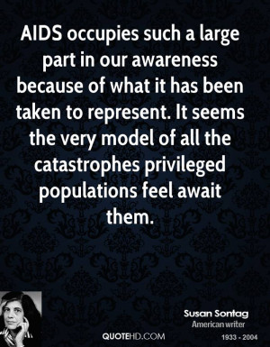 AIDS occupies such a large part in our awareness because of what it ...