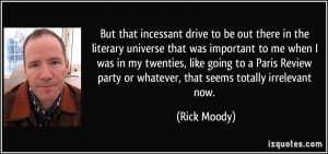 But that incessant drive to be out there in the literary universe that ...
