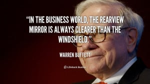 In the business world, the rearview mirror is always clearer than the ...