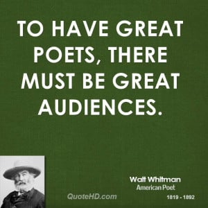 To have great poets, there must be great audiences.