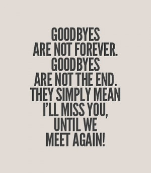 goodbyes-are-not-forever-goodbyes-are-not-the-end-they-simply-mean-i ...