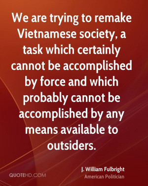 We are trying to remake Vietnamese society, a task which certainly ...