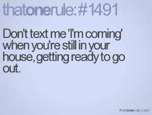 Don't text me 'I'm coming' when you're still in your house, getting ...
