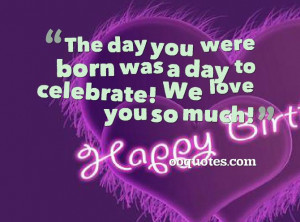 The day you were born was a day to celebrate! We love you so much!