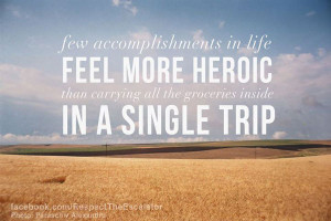 Few accomplishments in life feel more heroic than carrying all the ...