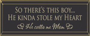 So there's this boy He kinda stole my heart, He calls me Mom Call ...