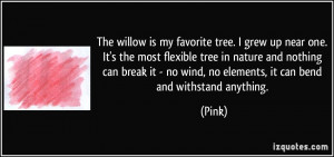 The willow is my favorite tree. I grew up near one. It's the most ...