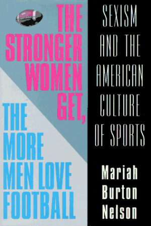 The Stronger Women Get, the More Men Love Football: Sexism and the ...