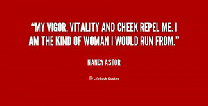 My vigor, vitality and cheek repel me. I am the kind of woman I would ...