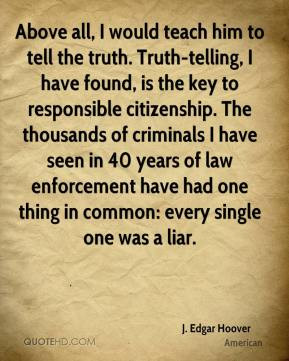 Above all, I would teach him to tell the truth. Truth-telling, I have ...