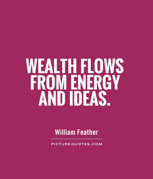 Energy Quotes Wealth Quotes William Feather Quotes