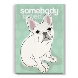 White-French-Bulldog-Gifts-Refrigerator-Magnets-Funny-Sayings-Somebody ...