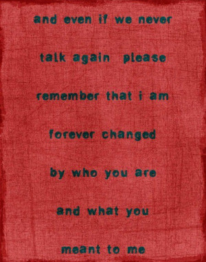And even if we never talk again please remember that i am forever ...