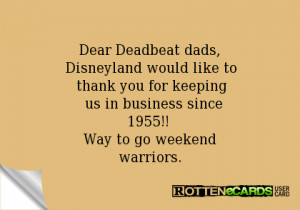 Dear Deadbeat dads, Disneyland would like to thank you for keeping us ...