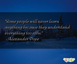 Some people will never learn anything because they understand ...