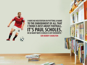 Home • Sir Bobby Charlton Scholes Quote Wall Sticker