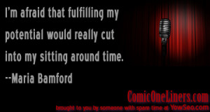 afraid that fulfilling my potential would really cut into my ...