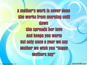 Mother's work is never done, She works from...