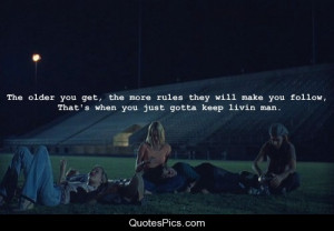 ... , the more rules they will make you follow… – Dazed and Confused
