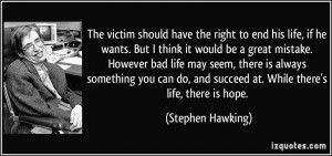 ... and succeed at. While there's life, there is hope. - Stephen Hawking