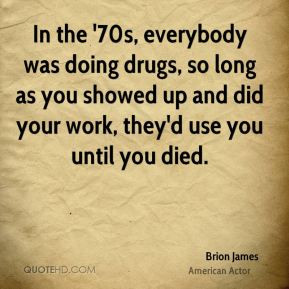 Brion James - In the '70s, everybody was doing drugs, so long as you ...