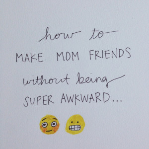 How to Make Mom Friends Without Being Awkward // Part 2 of a 3 Part ...