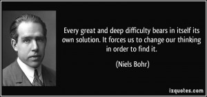 Every great and deep difficulty bears in itself its own solution. It ...