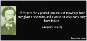 Oftentimes the supposed increasers of knowledge have only given a new ...