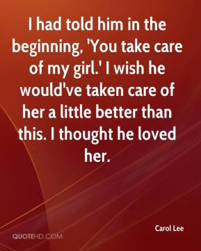 Carol Lee - I had told him in the beginning, 'You take care of my girl ...