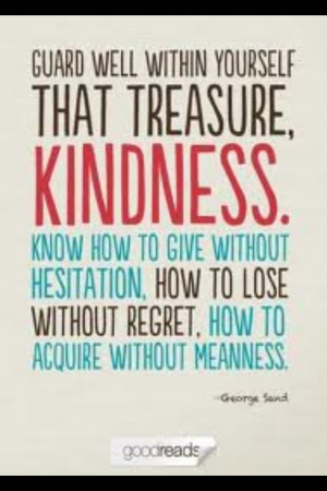 Guard well within yourself that treasure, kindness