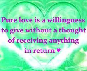Pure love quote via Carol's Country Sunshine on Facebook