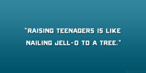 Funny Quotes About Raising Teenagers Raising teenagers 25 funny