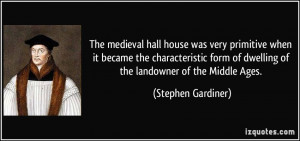 ... of dwelling of the landowner of the Middle Ages. - Stephen Gardiner