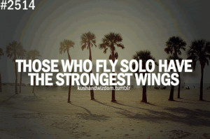 Those who fly solo have the strongest wings.