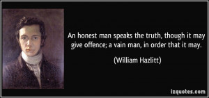 An honest man speaks the truth, though it may give offence; a vain man ...