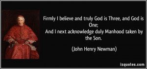 ... next acknowledge duly Manhood taken by the Son. - John Henry Newman