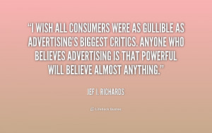quote-Jef-I.-Richards-i-wish-all-consumers-were-as-gullible-225127_1 ...